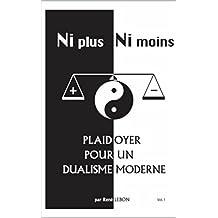 Plaidoyer pour un dualisme moderne: Ni plus ni moins (French Edition)
