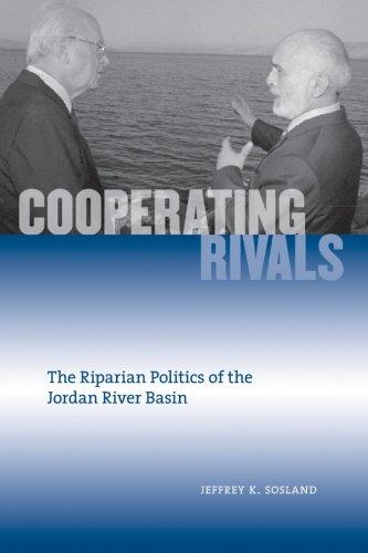 Cooperating Rivals: The Riparian Politics of the Jordan River Basin (SUNY series in Global Politics)