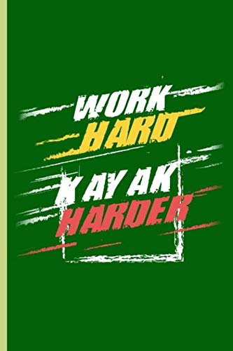 Work Hard Kayak Harder: For all Kayak Player Athlete Sports notebooks gift (6
