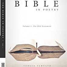 The Bible in Poetry: Volume 1: The Old Testament Audiobook by Teresa Schultz Narrated by Daniela Nitzband
