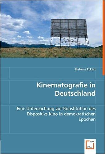 Kinematografie in Deutschland: Eine Untersuchung zur Konstitution des Dispositivs Kino in demokratischen Epochen