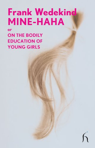 Mine-Haha: or On the Bodily Education of Young Girls (Hesperus Modern Voices)