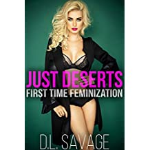 Just Deserts: First Time Feminization