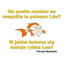 De quelle couleur se maquille le poisson Léa? - W jakim kolorze maluje się rybka Lea?: Le poisson Léa découvre le monde - Rybka Lea odkrywa świat (French Edition)