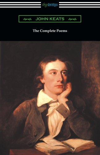 The Complete Poems of John Keats (with an Introduction by Robert Bridges) by Digireads.com Publishing