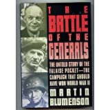 The Battle of the Generals : The Untold Story of the Falaise Pocket - the Campaign that Should Have Won World War II, Blumenson, Martin, 0688142354