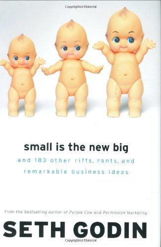 Small Is the New Big: and 183 Other Riffs, Rants, and Remarkable Business Ideas