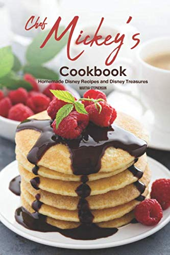 Chef Mickey's Cookbook: Homemade Disney Recipes and Disney Treasures by Martha Stephenson