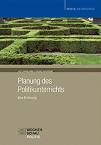 Planung des Politikunterrichts: Eine Einführung (Politik unterrichten)
