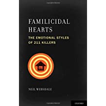 Familicidal Hearts: The Emotional Styles of 211 Killers (Interpersonal Violence Book 5)