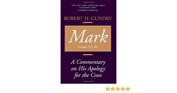 Mark A Commentary On His Apology For The Cross Chapters 9 16 Mr