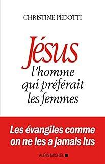 Jésus : l'homme qui préférait les femmes, Pedotti, Christine