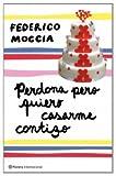 Perdona pero Quiero Casarme Contigo, Federico Moccia, 8408089404