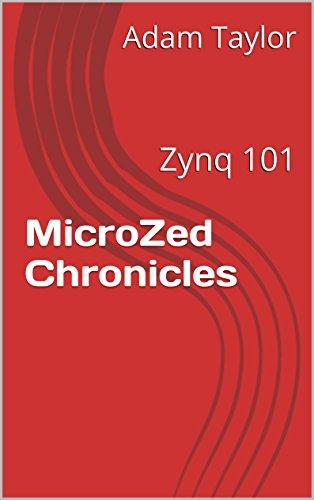MicroZed Chronicles: Zynq 101 eBook: Adam Taylor: Amazon ca