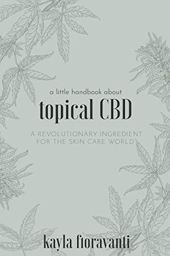 (A Little Handbook about Topical CBD: A Revolutionary Ingredient for the Skincare World)