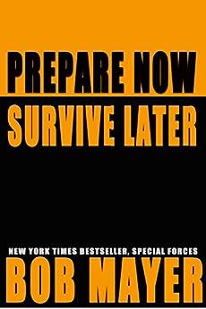 Prepare Now Survive Later by [Mayer, Bob]
