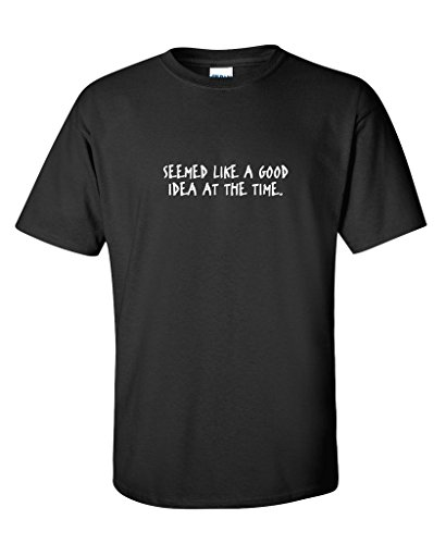 seemed-like-a-good-idea-at-the-time-sarcastic-crazy-adult-humor-funny-t-shirt-xl-black