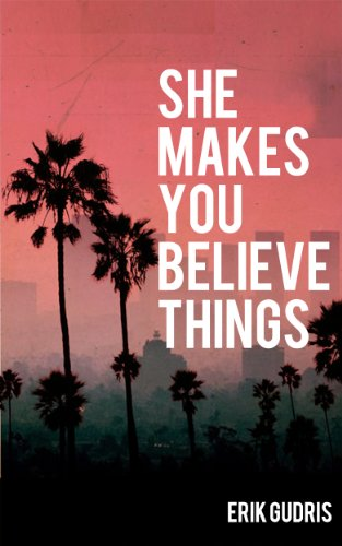 She Makes You Believe Things