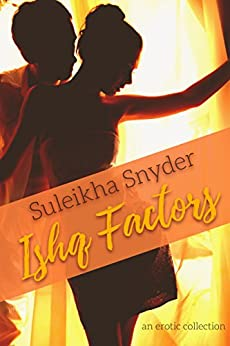 Ishq Factors: an erotic collection by [Snyder, Suleikha]