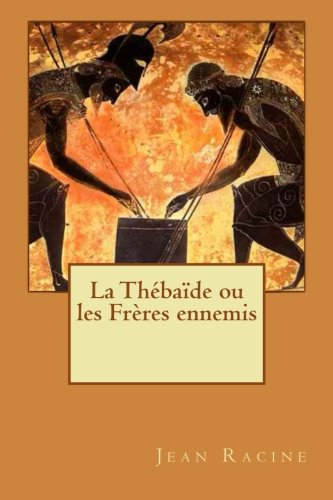 La Thébaïde ou les Frères ennemis Poche – Grands caractères, 5 mars 2016 Jean Racine Alba Longa 1530398703