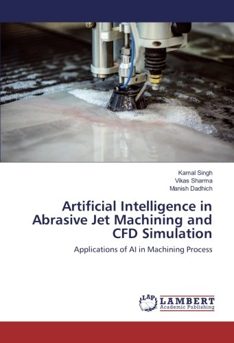 Artificial Intelligence in Abrasive Jet Machining and CFD Simulation: Applications of AI in Machining Process