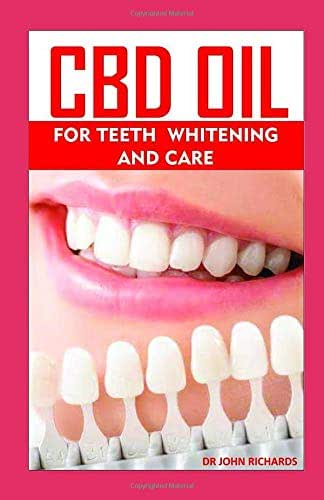 CBD OIL FOR TEETH WHITENING AND CARE: All you need to know about the dental health, teeth whitening and healing benefits of CBD OIL