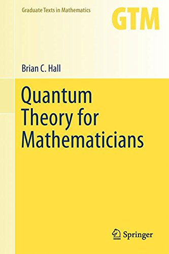 Quantum Theory for Mathematicians (Graduate Texts in Mathematics, Band 267)