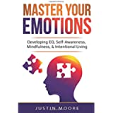 Master Your Emotions: Developing EQ, Self-Awareness, Mindfulness, & Intentional Living (Declutter Your Mind)