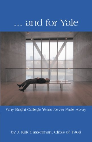 . . . And for Yale: Why Bright College Years Never Fade Away
