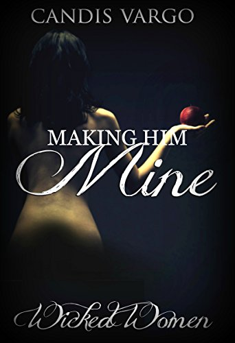 Making Him Mine (Wicked Women Book 3) (Candis Vargo)