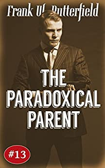 The Paradoxical Parent (A Nick Williams Mystery Book 13) by [Butterfield, Frank W.]