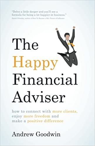 Book The Happy Financial Adviser: How To Connect With More Clients, Enjoy More Freedom And Make A Positive Difference