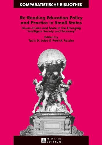 Re-Reading Education Policy and Practice in Small States: Issues of Size and Scale in the Emerging Intelligent Society and Economy (Komparatistische ... Series / Bibliothque d'tudes Comparatives)