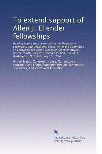 To extend support of Allen J. Ellender fellowships: Hearing before the Subcommittee on Elementary, Secondary, and Vocational Education of the ... held in Washington, D.C., February 19, 1976