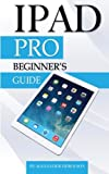 iPad Pro: Beginner's Guide