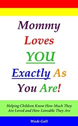 Mommy Loves You Exactly As You Are! (Parenting for Love and Self-Esteem) (English Edition)