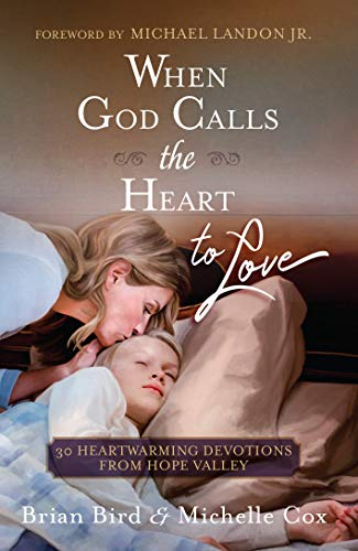 When God Calls the Heart to Love: 30 Heartwarming Devotions from Hope Valley by [Bird, Brian, Cox, Michelle]