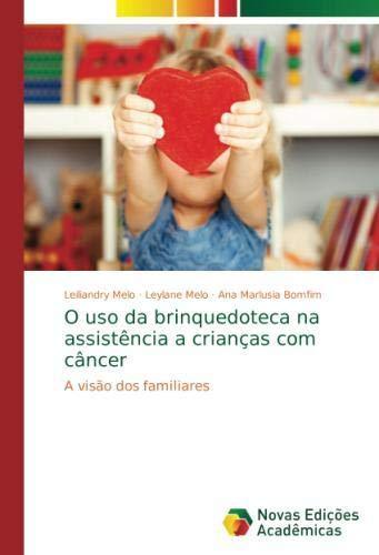O uso da brinquedoteca na assistência a crianças com câncer: A visão dos familiares (Portuguese Edition) pdf epub