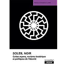 Soleil noir Cultes aryens, nazisme ésotérique et politiques de l'identité (Camion Noir)