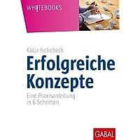 Erfolgreiche Konzepte: Eine Praxisanleitung in 6 Schritten (Whitebooks)