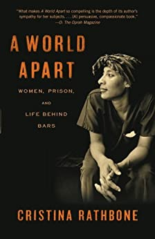 A World Apart: Women, Prison, and Life Behind Bars by [Rathbone, Cristina]