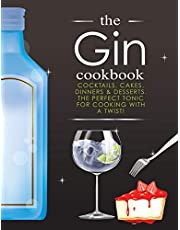 The Gin Cookbook: Cocktails, Cakes, dinners & Desserts. The Perfect Tonic For Cooking With A Twist!