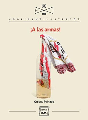 fan products of ¡A las armas!: La relación entre un equipo, un barrio, un carácter y una ideología (Hooligans Ilustrados nº 14) (Spanish Edition)