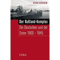 Der Russland-Komplex: Die Deutschen und der Osten 1900-1945