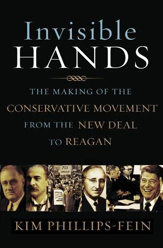 - Invisible Hands: The Making of the Conservative Movement from the New Deal to Reagan