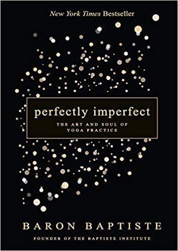 Ignite Your Light Yoga Workshop For >> Perfectly Imperfect The Art And Soul Of Yoga Practice Baron