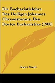Book Die Eucharistielehre Des Heiligen Johannes Chrysostomus, Des Doctor Eucharistiae (1900)