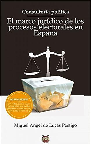 Consultoría Política. El marco jurídico de los procesos electorales en España: Amazon.es: De Lucas Postigo, Miguel Ángel: Libros