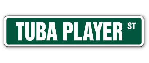 - Tuba Player Street Sign Marching Band Tubist Musician Music | Indoor/Outdoor |  18