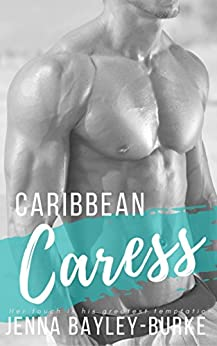 Caribbean Caress (Under the Caribbean Sun Book 1) by [Bayley-Burke, Jenna]